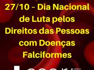 27/10 – DIA NACIONAL DE LUTA PELOS DIREITOS DAS PESSOAS COM DOENÇAS FALCIFORMES